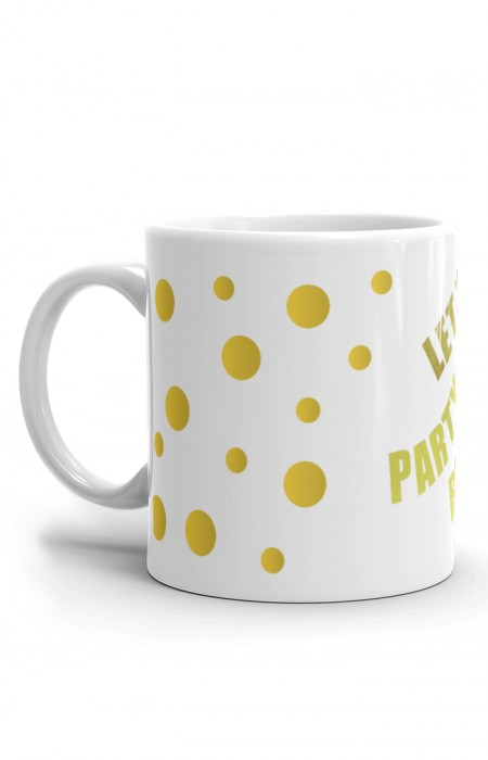 MUGS & CUPS™ LET'S PARTY BITCHES - CERAMIC COFFEE MUG